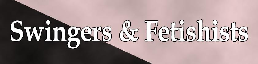 Swingers and Fetishists